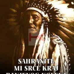 Sahranite mi srce kraj Ranjenog kolena – Indijanci o storiji američkog zapada