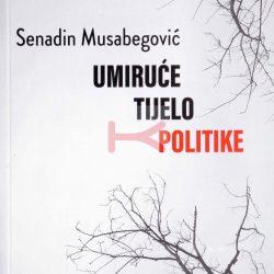 UMIRUĆE TIJELO POLITIKE (Senadin Musabegović)
