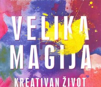 Velika magija – Kreativan život bez straha (Elizabeth Gilbert)