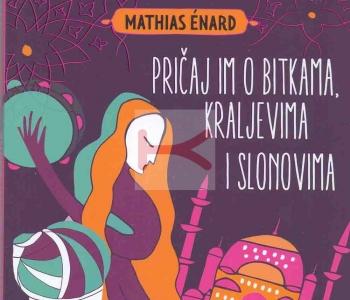 Pričaj im o bitkama, kraljevima i slonovima (Mathias Enard)