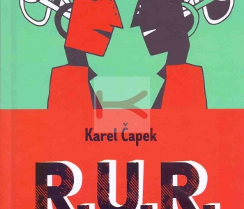 R.U.R. – Rossums Universal Robots (Karel Čapek)